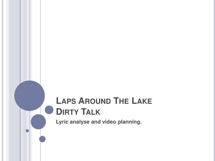 LAPS AROUND THE LAKEDIRTY TALKLyric analyse and video planning.