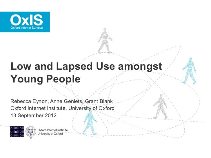 Low and Lapsed Use amongstYoung PeopleRebecca Eynon, Anne Geniets, Grant BlankOxford Internet Institute, University of Oxf...