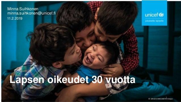 Lapsen oikeudet 30 vuotta Minna Suihkonen minna.suihkonen@unicef.fi 11.2.2019 © UNICEF/UN0148747/Volpe 1