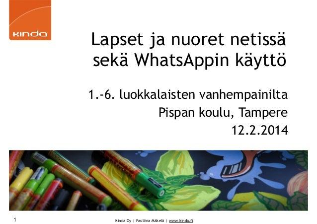 Lapset ja nuoret netissä sekä WhatsAppin käyttö 1.-6. luokkalaisten vanhempainilta Pispan koulu, Tampere 12.2.2014  1  Kin...