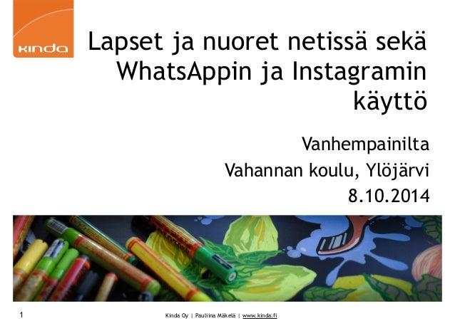 Lapset ja nuoret netissä sekä  WhatsAppin ja Instagramin  Kinda Oy | Pauliina Mäkelä | www.kinda.fi  käyttö  Vanhempainilt...