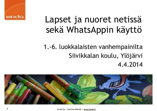 Kinda Oy | Pauliina Mäkelä | www.kinda.fi Lapset ja nuoret netissä sekä WhatsAppin käyttö 1.-6. luokkalaisten vanhempainil...