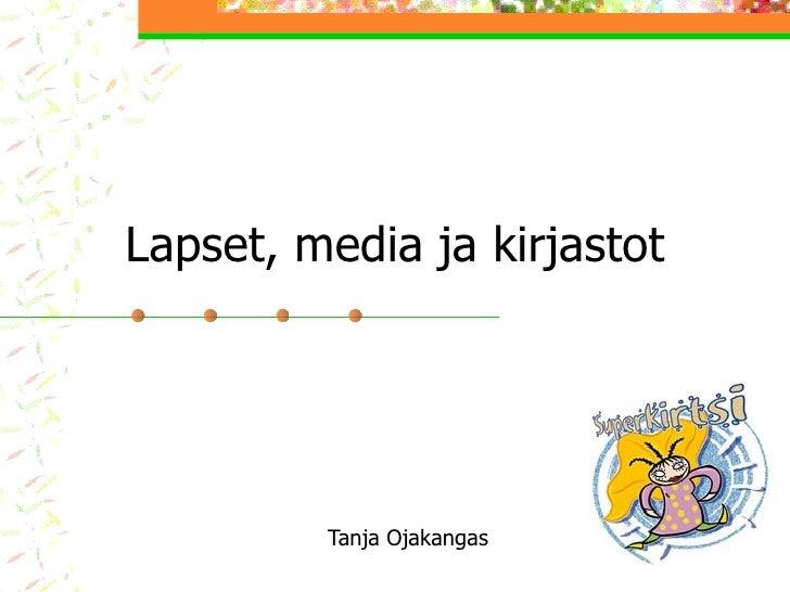 Lapset, media ja kirjastot Tanja Ojakangas