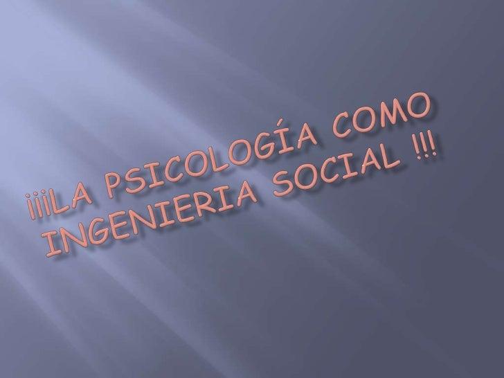 ¡¡¡LA PSICOLOGÍA COMO INGENIERIA SOCIAL !!!<br />