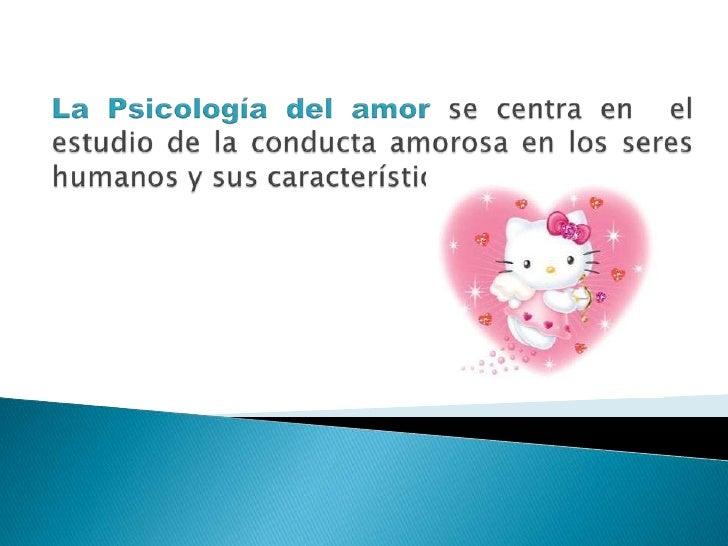La Psicología del amor se centra en el estudio de la conducta amorosa en los seres humanos y sus características <br />