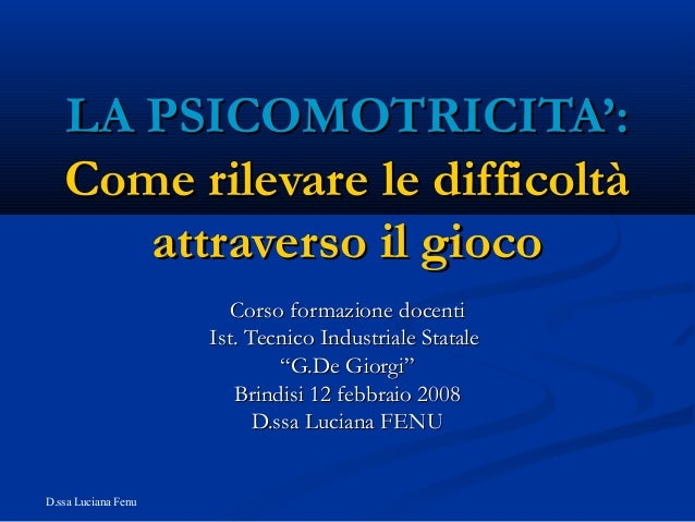 LA PSICOMOTRICITA': Come rilevare le difficoltà attraverso il gioco Corso formazione docenti Ist. Tecnico Industriale Stat...