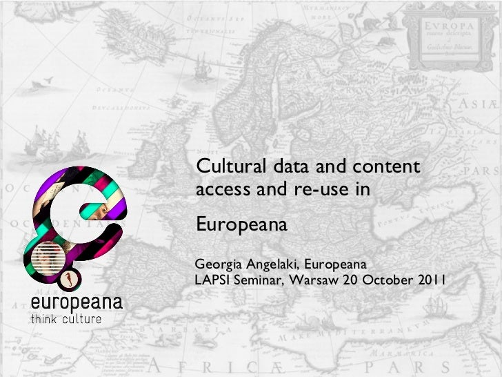 Cultural data and content access and re-use in  Europeana   Georgia Angelaki, Europeana LAPSI Seminar, Warsaw 20 October 2...