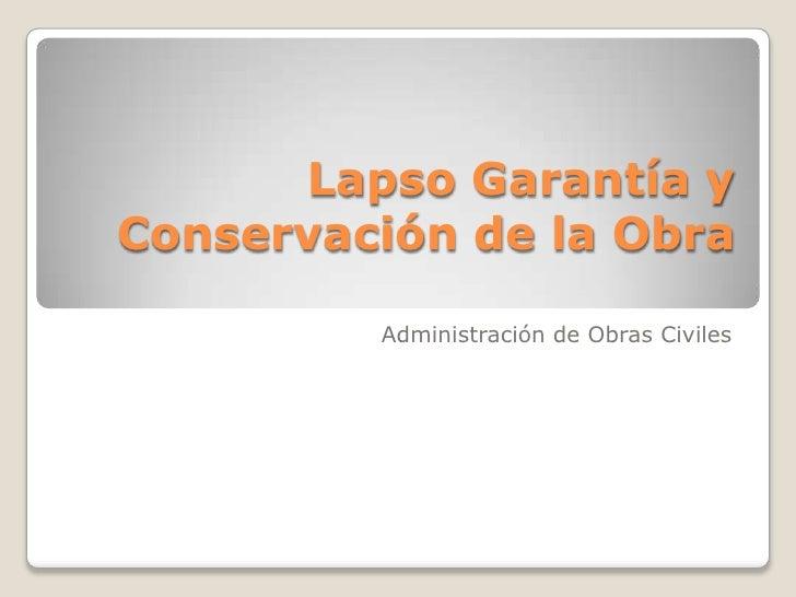 Lapso Garantía y Conservación de la Obra<br />Administración de Obras Civiles<br />