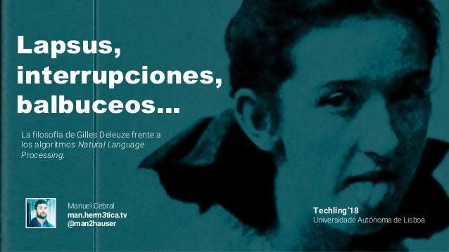 Lapsus, interrupciones, balbuceos… La filosofía de Gilles Deleuze frente a los algoritmos Natural Language Processing. Man...