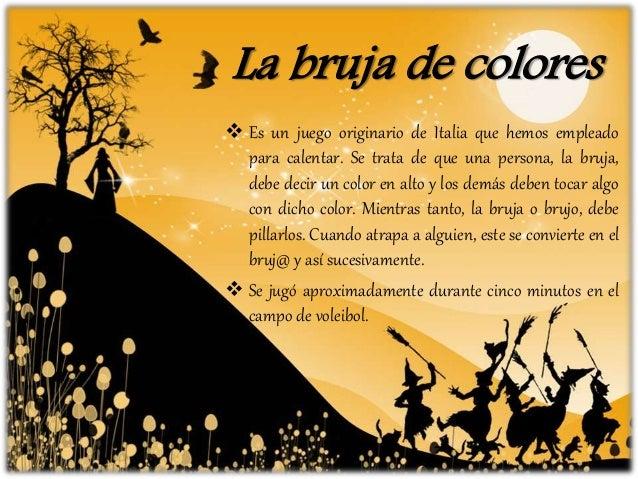 La bruja de colores  Es un juego originario de Italia que hemos empleado para calentar. Se trata de que una persona, la b...