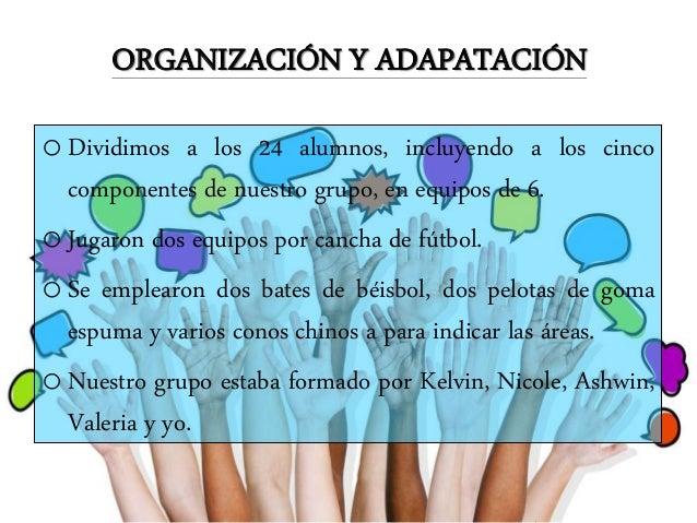 ORGANIZACIÓN Y ADAPATACIÓN oDividimos a los 24 alumnos, incluyendo a los cinco componentes de nuestro grupo, en equipos de...
