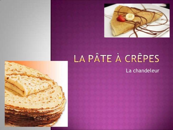 La pâte à crêpes<br />La chandeleur<br />