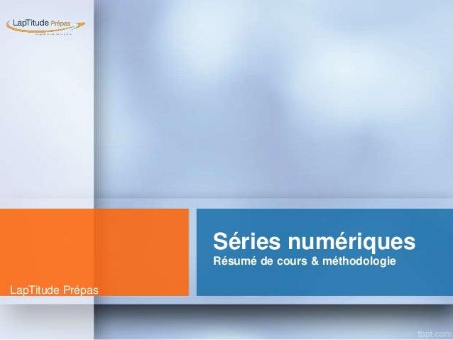 Séries numériques Résumé de cours & méthodologie LapTitude Prépas