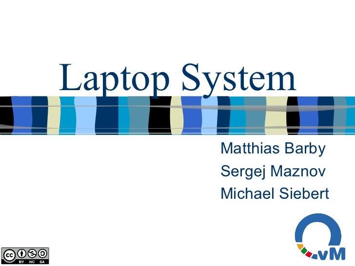 Laptop System Matthias Barby Sergej Maznov Michael Siebert