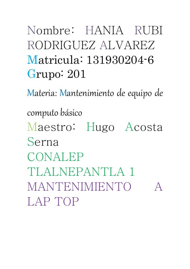 Nombre: HANIA RUBI RODRIGUEZ ALVAREZ Matricula: 131930204-6 Grupo: 201 Materia: Mantenimiento de equipo de computo básico ...