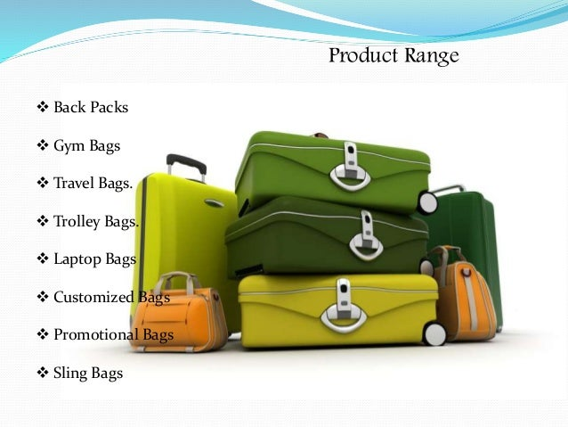 Product Range  Back Packs  Gym Bags  Travel Bags.  Trolley Bags.  Laptop Bags  Customized Bags  Promotional Bags  ...