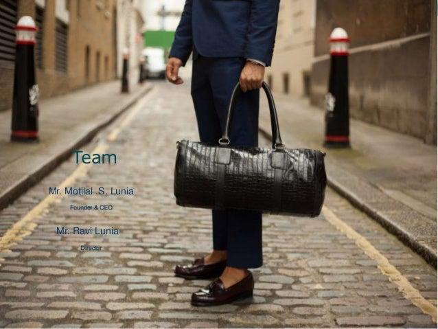 Team Mr. Motilal .S. Lunia Founder & CEO Mr. Ravi Lunia Director