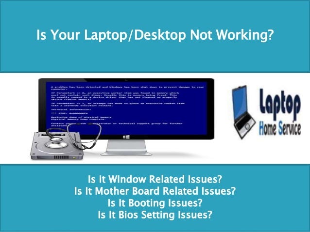 Is Your Laptop/Desktop Not Working? Is it Window Related Issues? Is It Mother Board Related Issues? Is It Booting Issues? ...