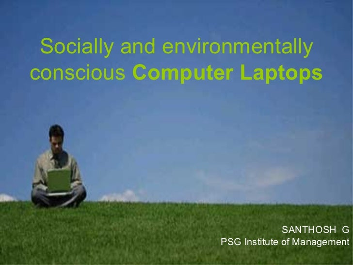Socially and environmentally conscious  Computer Laptops SANTHOSH  G PSG Institute of Management