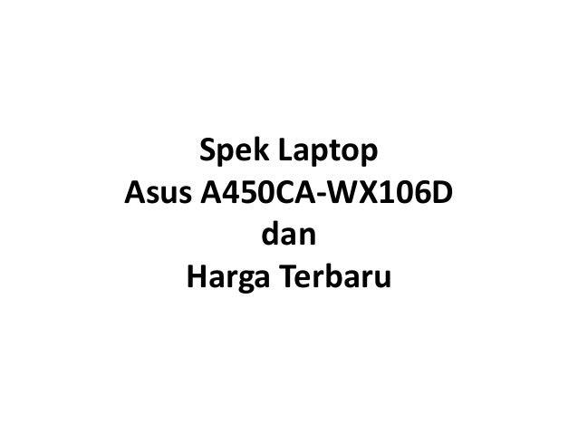 Spek Laptop Asus A450CA-WX106D dan Harga Terbaru