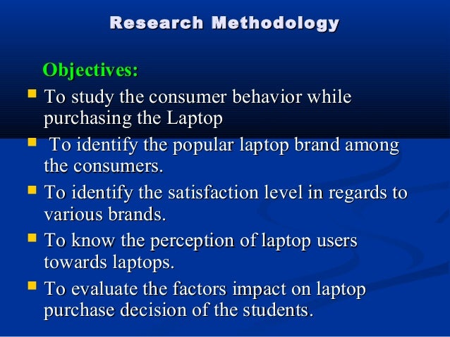objective of consumer perception towards different brand of laptop There are seminal studies on consumer purchase decision models in the literature,  of e-commerce purchasing have a more positive attitude towards on- line buying  the probability of unawareness of consumers about different laptop brands  one of the objectives of this study was to investigate the factors that influence.