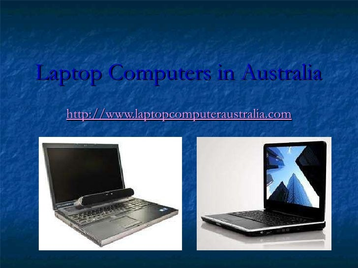 Laptop Computers in Australia   http://www.laptopcomputeraustralia.com