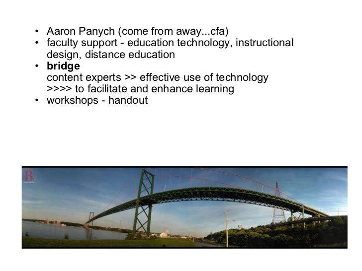 <ul><ul><li>Aaron Panych (come from away...cfa) </li></ul></ul><ul><ul><li>faculty support - education technology, instruc...