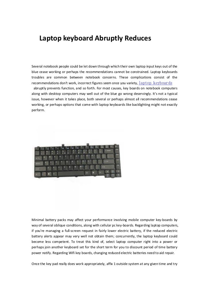 Laptop keyboard Abruptly ReducesSeveral notebook people could be let down through which their own laptop input keys out of...