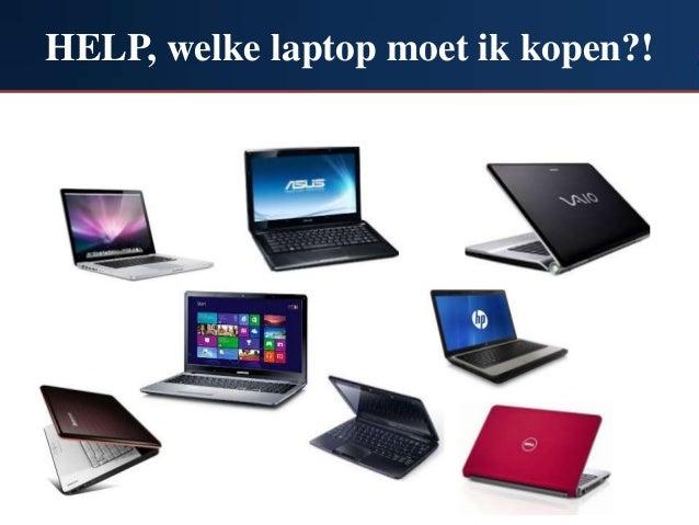 HELP, welke laptop moet ik kopen?!