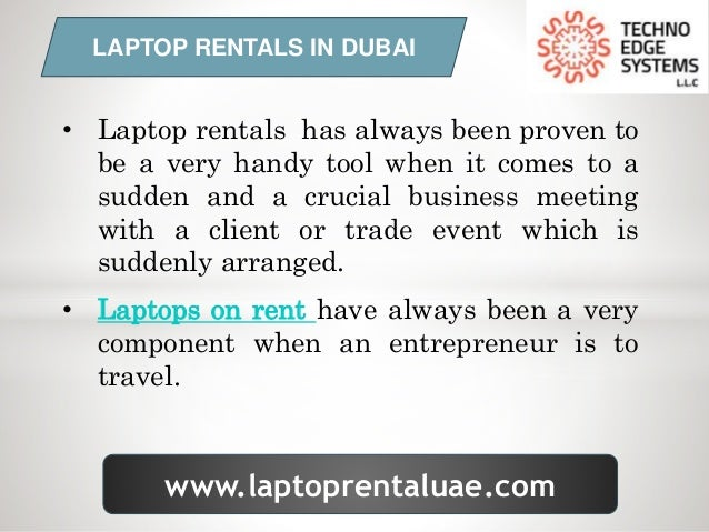 www.laptoprentaluae.com LAPTOP RENTALS IN DUBAI • Laptop rentals has always been proven to be a very handy tool when it co...
