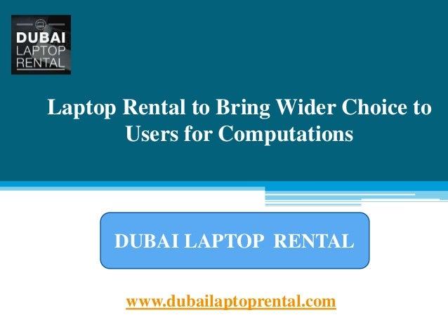 Laptop Rental to Bring Wider Choice to Users for Computations www.dubailaptoprental.com DUBAI LAPTOP RENTAL