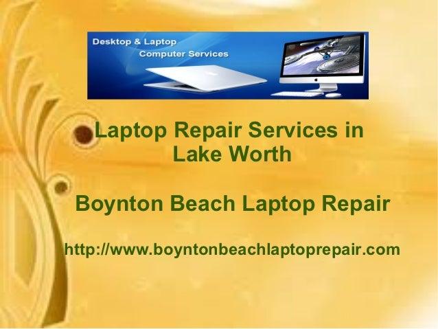 Laptop Repair Services in          Lake Worth Boynton Beach Laptop Repairhttp://www.boyntonbeachlaptoprepair.com