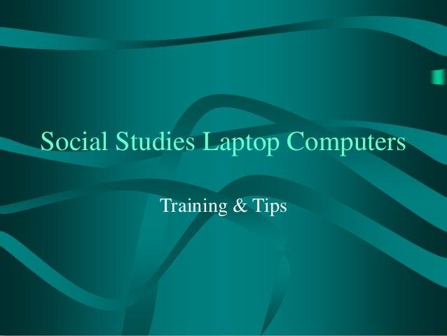 Social Studies Laptop Computers Training & Tips