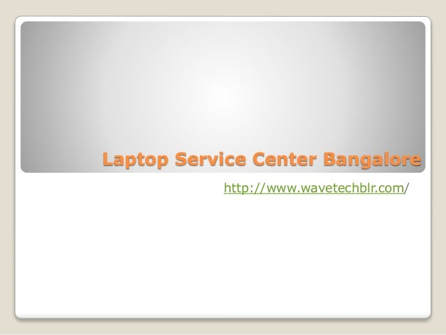 Laptop Service Center Bangalore http://www.wavetechblr.com/