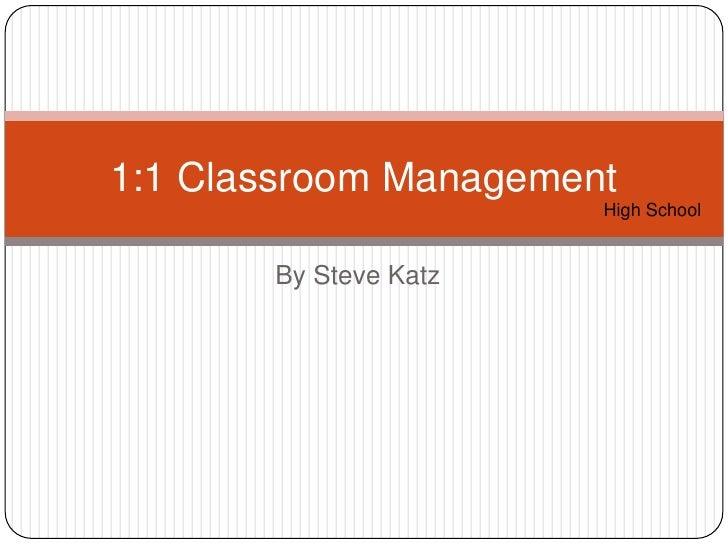 By Steve Katz<br />1:1 Classroom Management<br />High School<br />