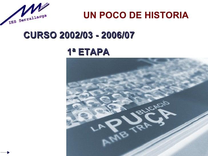 UN POCO DE HISTORIA  CURSO 2002/03 - 2006/07         1ª ETAPA