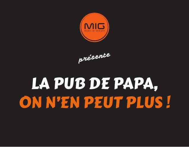 LA PUB DE PAPA,ON N'EN PEUT PLUS !présente