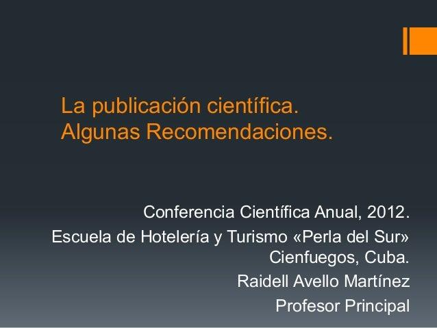 La publicación científica. Algunas Recomendaciones.           Conferencia Científica Anual, 2012.Escuela de Hotelería y Tu...