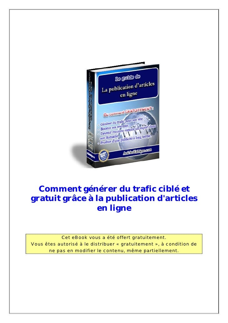 Comment générer du trafic ciblé etgratuit grâce à la publication darticles                 en ligne           Cet eBook vo...