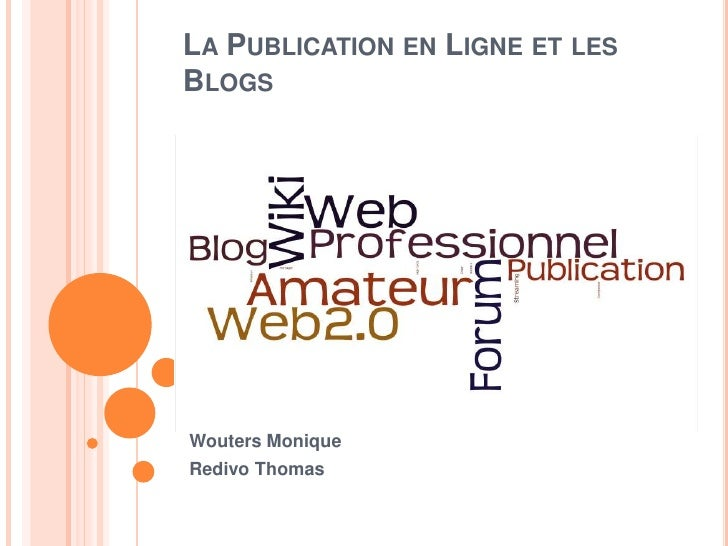 LA PUBLICATION EN LIGNE ET LESBLOGSPar:Wouters MoniqueRedivo Thomas