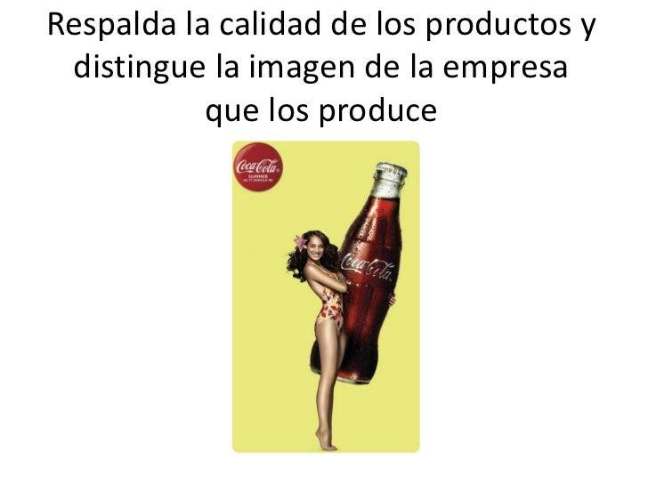 Respalda la calidad de los productos y distingue la imagen de la empresa           que los produce