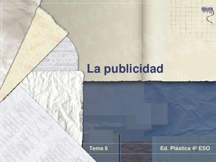 La publicidad     Tema 6      Ed. Plástica 4º ESO