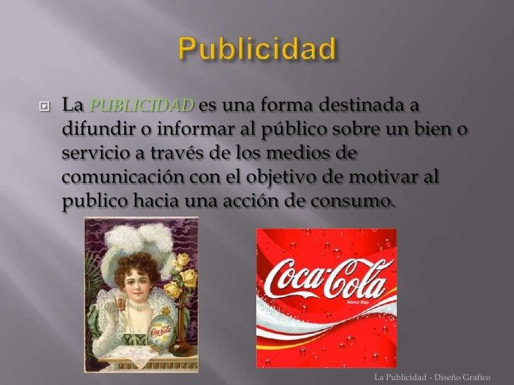 Publicidad<br />La PUBLICIDADes una forma destinada a difundir o informar al público sobre un bien o servicio a través de ...