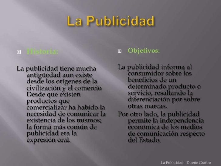 La Publicidad<br />Historia:<br />La publicidad tiene mucha antigüedad aun existe desde los orígenes de la civilización y ...