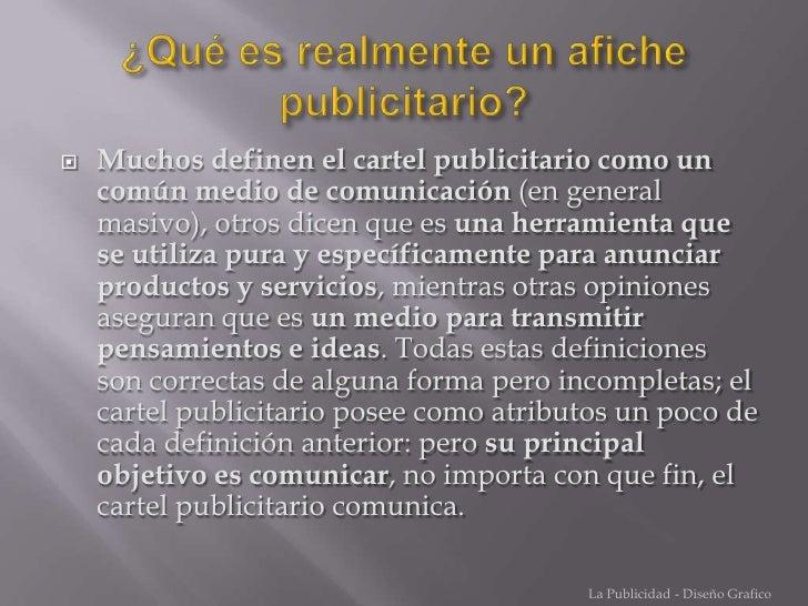 ¿Qué es realmente un afiche publicitario?<br />Muchos definen el cartel publicitario como un común medio de comunicación (...