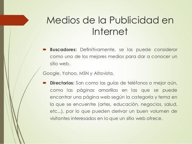 Medios de la Publicidad en Internet  Buscadores: Definitivamente, se los puede considerar como uno de los mejores medios ...