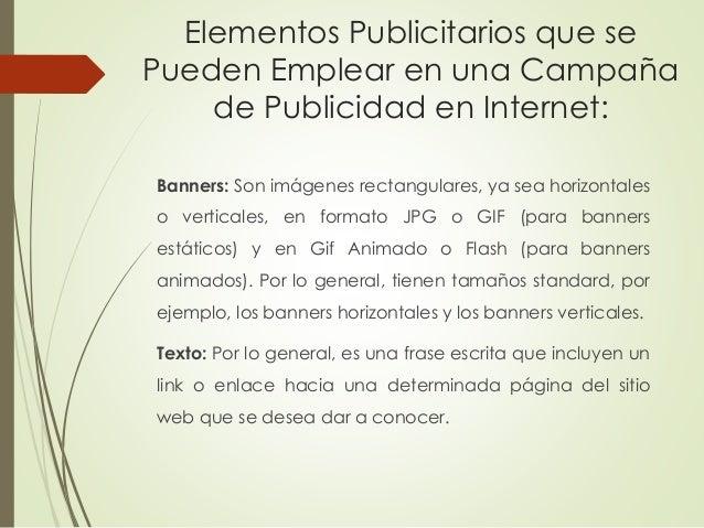 Elementos Publicitarios que se Pueden Emplear en una Campaña de Publicidad en Internet: Banners: Son imágenes rectangulare...