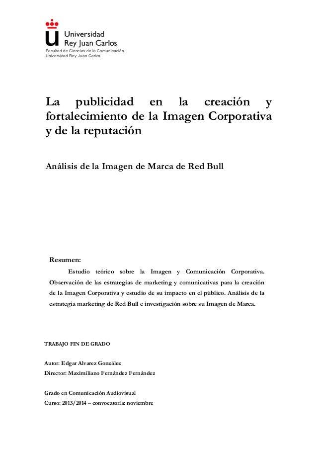 Facultad de Ciencias de la Comunicación Universidad Rey Juan Carlos TRABAJO FIN DE GRADO Autor: Edgar Alvarez González Dir...