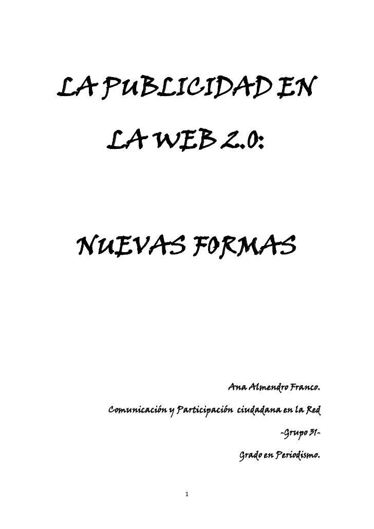 LA PUBLICIDAD EN     LA WEB 2.0:     NUEVAS FORMAS                                   Ana Almendro Franco.     Comunicación...