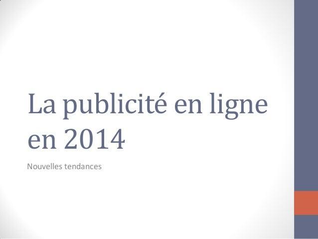 La publicité en ligne en 2014  Nouvelles tendances